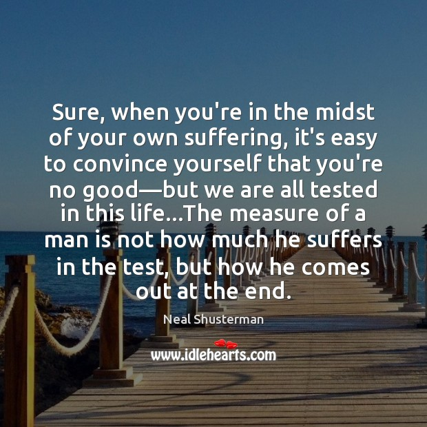 Sure, when you're in the midst of your own suffering, it's easy Neal Shusterman Picture Quote