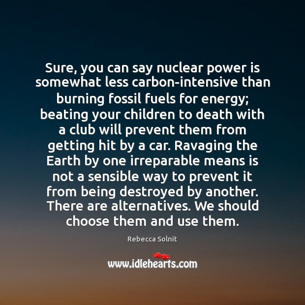 Sure, you can say nuclear power is somewhat less carbon-intensive than burning Power Quotes Image