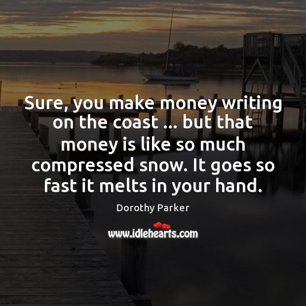 Sure, you make money writing on the coast … but that money is Dorothy Parker Picture Quote