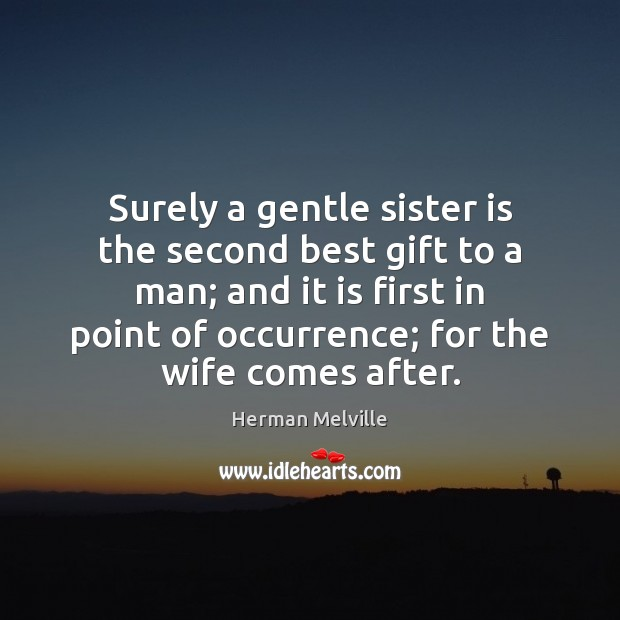 Surely a gentle sister is the second best gift to a man; Sister Quotes Image