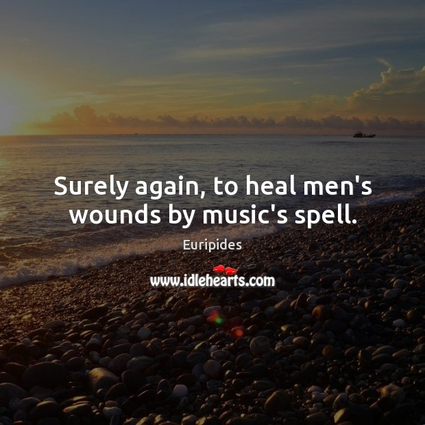 Image, Surely again, to heal men's wounds by music's spell.