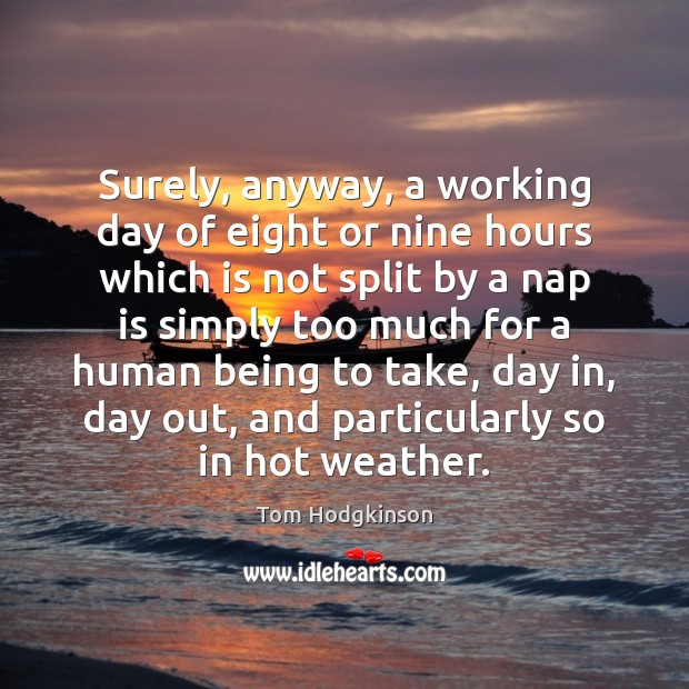 Surely, anyway, a working day of eight or nine hours which is Tom Hodgkinson Picture Quote