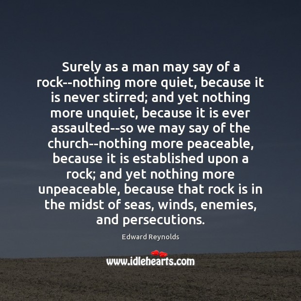 Image, Surely as a man may say of a rock–nothing more quiet, because