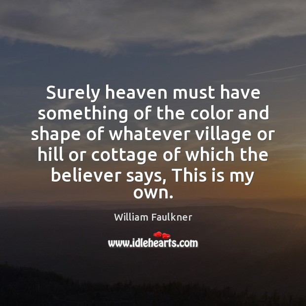 Image, Surely heaven must have something of the color and shape of whatever