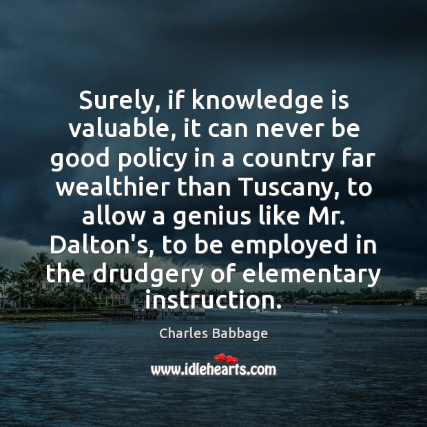 Surely, if knowledge is valuable, it can never be good policy in Image