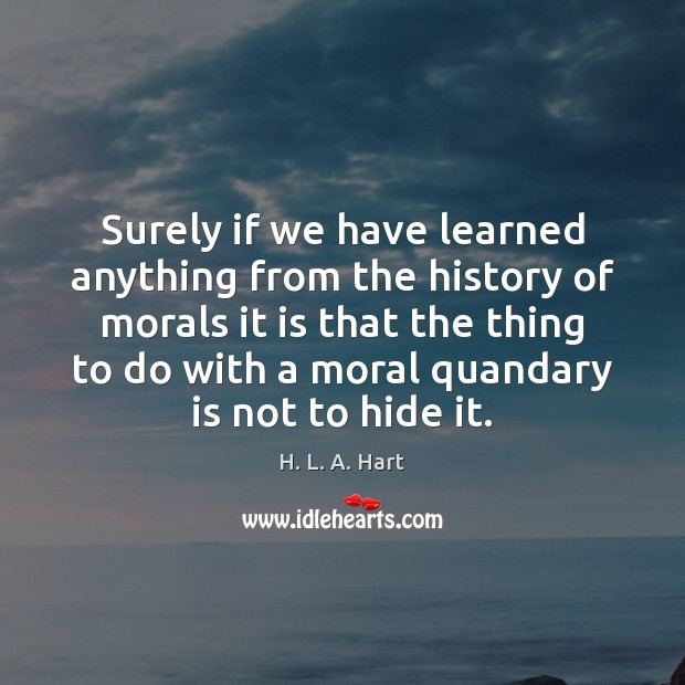 Surely if we have learned anything from the history of morals it Image