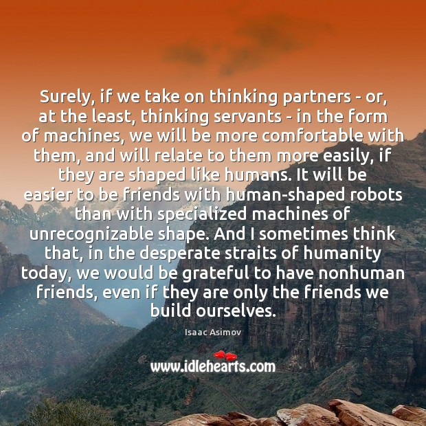 Surely, if we take on thinking partners – or, at the least, Image
