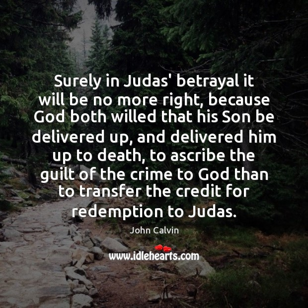 Surely in Judas' betrayal it will be no more right, because God Image