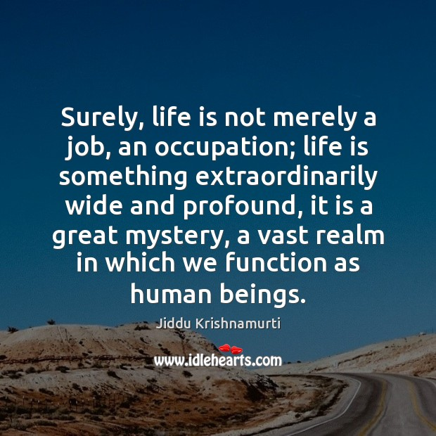 Surely, life is not merely a job, an occupation; life is something Image