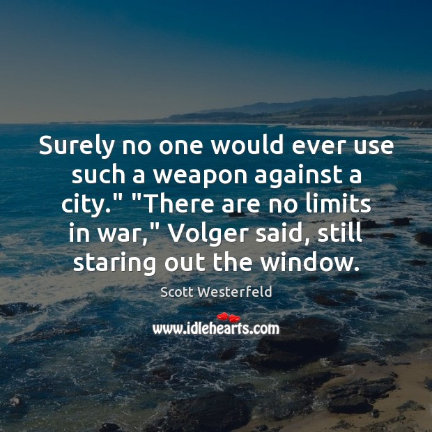 """Scott Westerfeld Picture Quote image saying: Surely no one would ever use such a weapon against a city."""" """""""