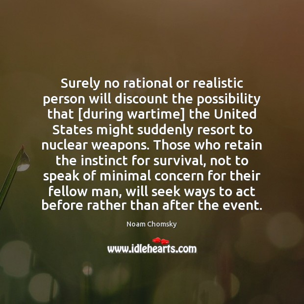 Surely no rational or realistic person will discount the possibility that [during Image