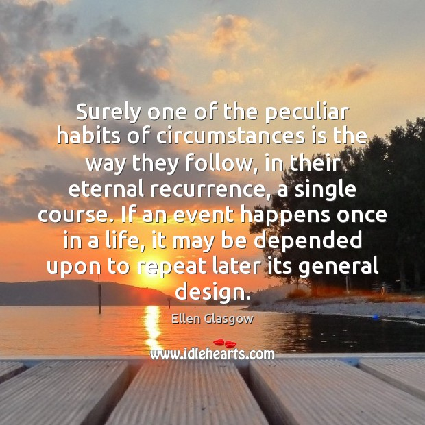 Image, Surely one of the peculiar habits of circumstances is the way they