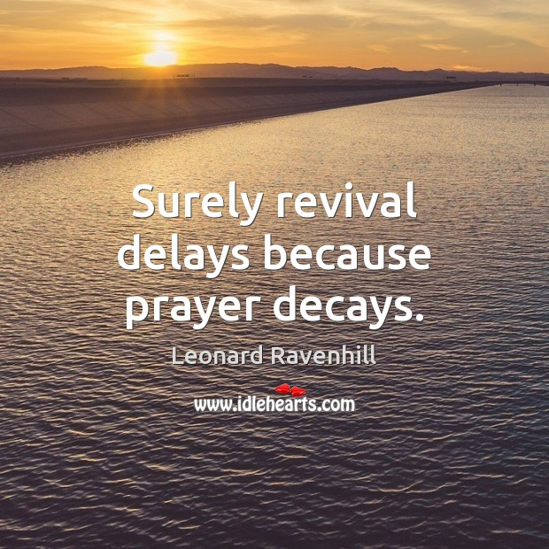 Surely revival delays because prayer decays. Image