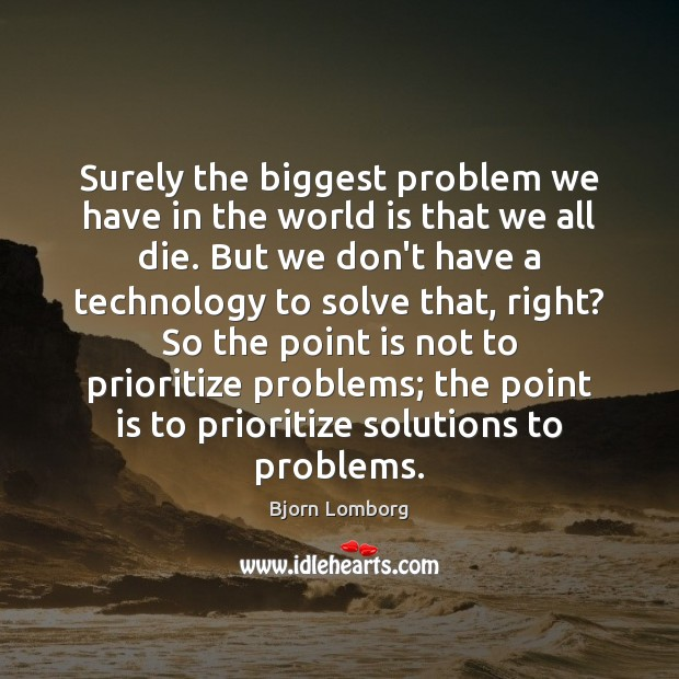 Image, Surely the biggest problem we have in the world is that we
