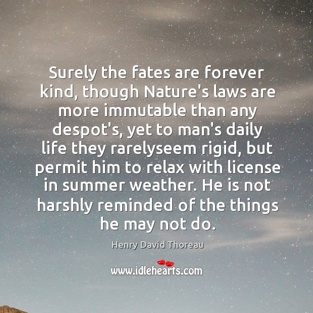 Surely the fates are forever kind, though Nature's laws are more immutable Image
