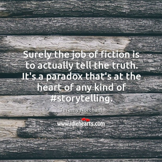 Surely the job of fiction is to actually tell the truth. It's Image