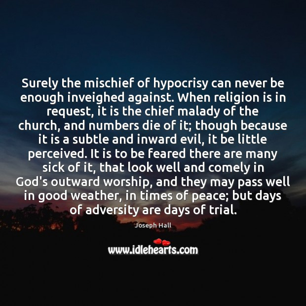 Surely the mischief of hypocrisy can never be enough inveighed against. When Joseph Hall Picture Quote
