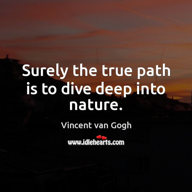 Surely the true path is to dive deep into nature. Image