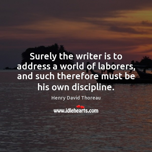 Image, Address, Addresses, Discipline, His, Labor, Laborers, Must, Own, Surely, Therefore, World, Writer