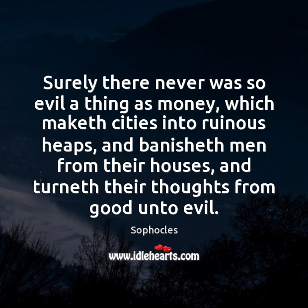 Surely there never was so evil a thing as money, which maketh Sophocles Picture Quote