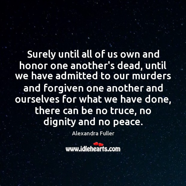 Image, Surely until all of us own and honor one another's dead, until