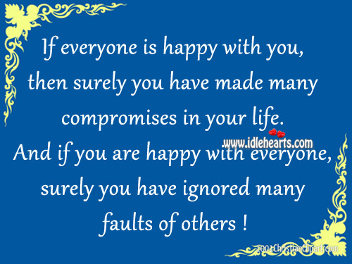 If Everyone Is Happy With You, Then Surely You Have..