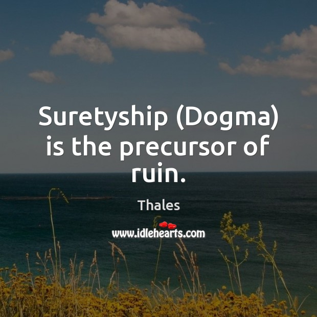 Suretyship (Dogma) is the precursor of ruin. Image