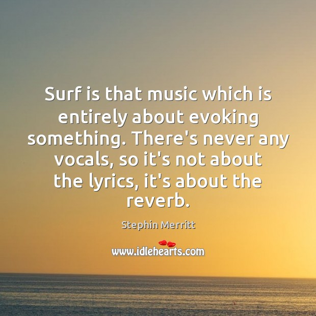 Surf is that music which is entirely about evoking something. There's never Image
