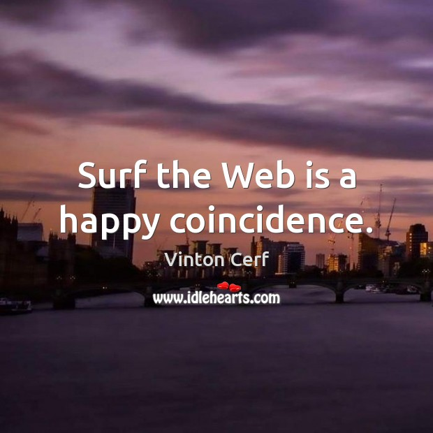Surf the Web is a happy coincidence. Image