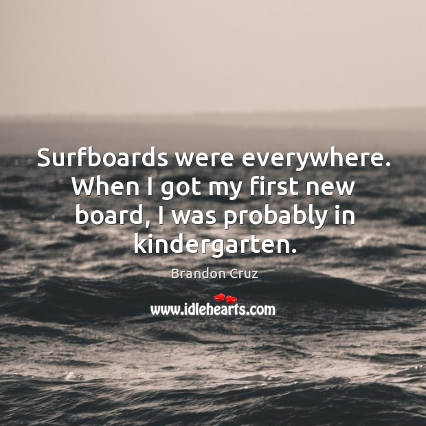 Surfboards were everywhere. When I got my first new board, I was probably in kindergarten. Image