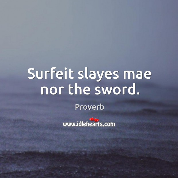 Image, Surfeit slayes mae nor the sword.