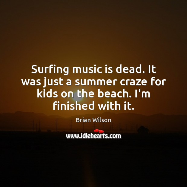 Image, Surfing music is dead. It was just a summer craze for kids