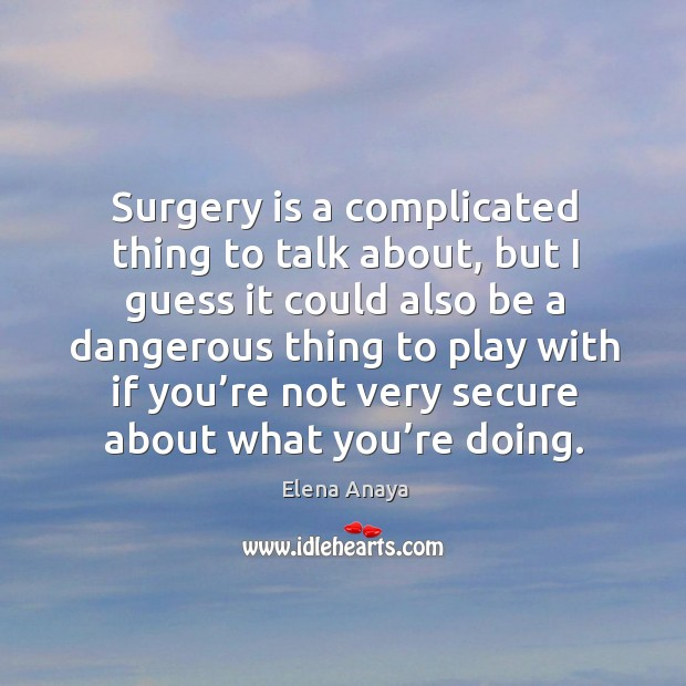 Image, Surgery is a complicated thing to talk about, but I guess it could also be a dangerous thing