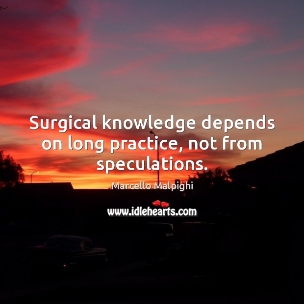 Image, Surgical knowledge depends on long practice, not from speculations.