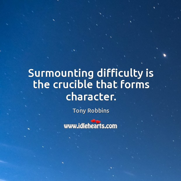 Image, Surmounting difficulty is the crucible that forms character.