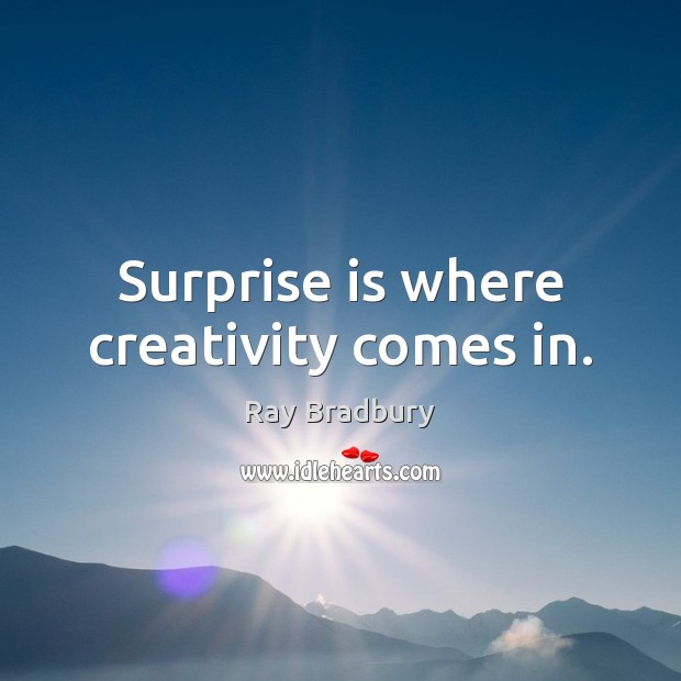 Surprise is where creativity comes in. Image