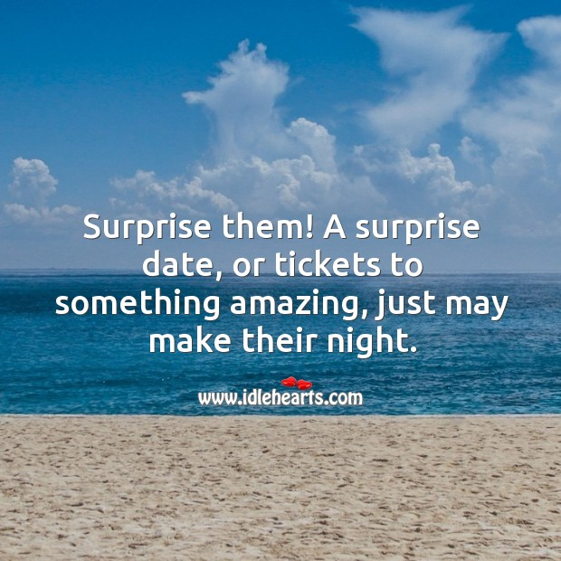 Image, Surprise them! A surprise date, or tickets to something amazing, just may make their night.
