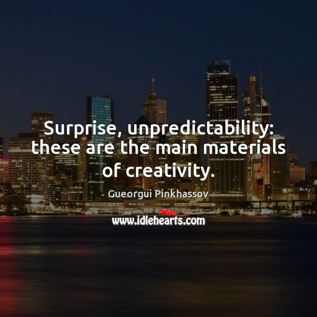 Surprise, unpredictability: these are the main materials of creativity. Image