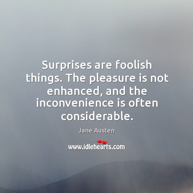 Image about Surprises are foolish things. The pleasure is not enhanced, and the inconvenience is often considerable.