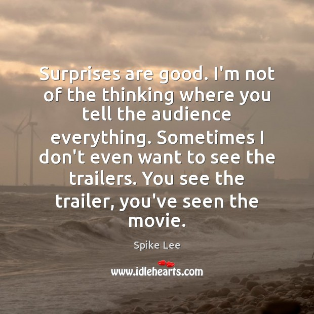 Surprises are good. I'm not of the thinking where you tell the Spike Lee Picture Quote