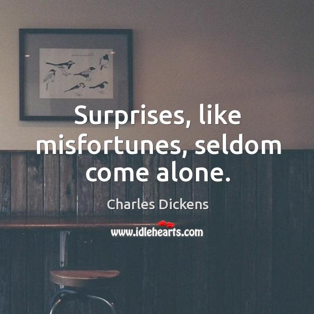 Image, Surprises, like misfortunes, seldom come alone.