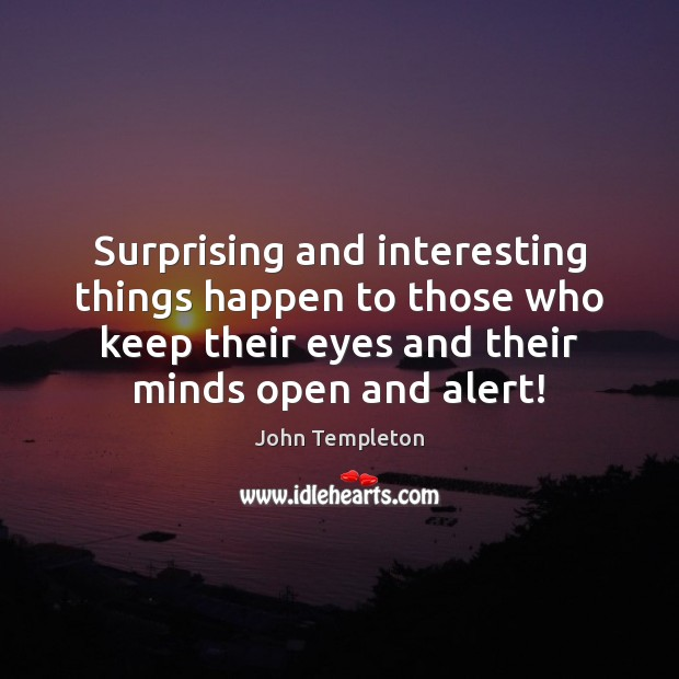 Image, Surprising and interesting things happen to those who keep their eyes and