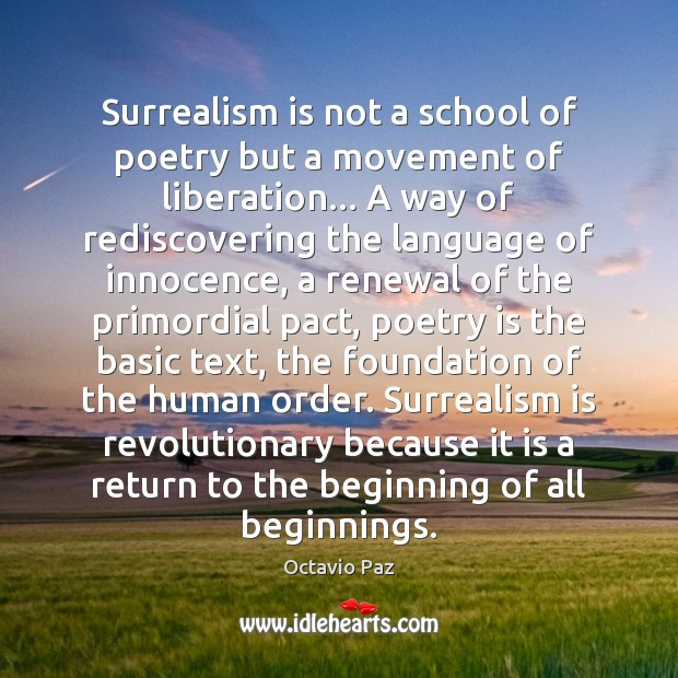 Surrealism is not a school of poetry but a movement of liberation… Octavio Paz Picture Quote