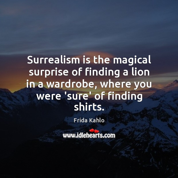 Surrealism is the magical surprise of finding a lion in a wardrobe, Image