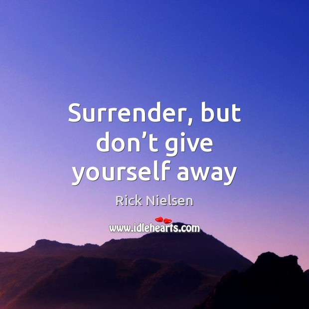 Image, Surrender, but don't give yourself away