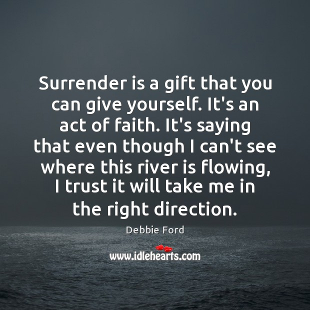 Surrender is a gift that you can give yourself. It's an act Image