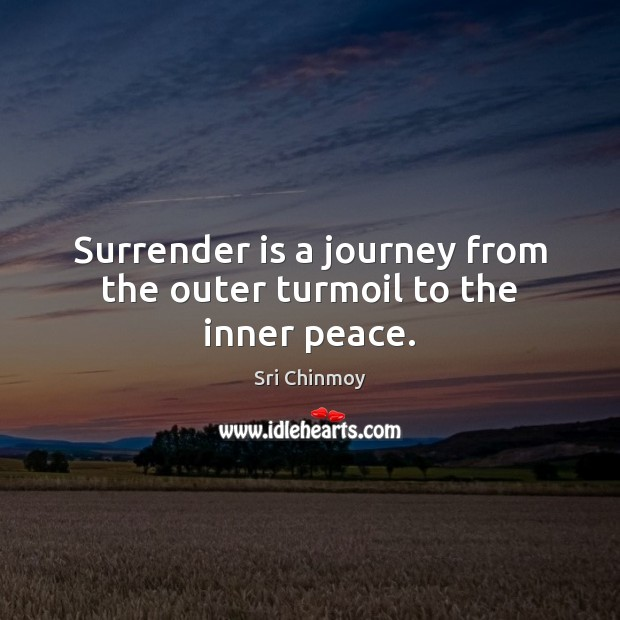 Surrender is a journey from the outer turmoil to the inner peace. Image