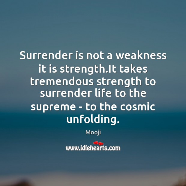 Surrender is not a weakness it is strength.It takes tremendous strength Mooji Picture Quote