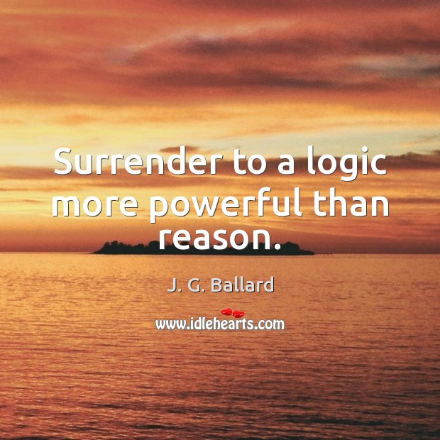 Surrender to a logic more powerful than reason. Image