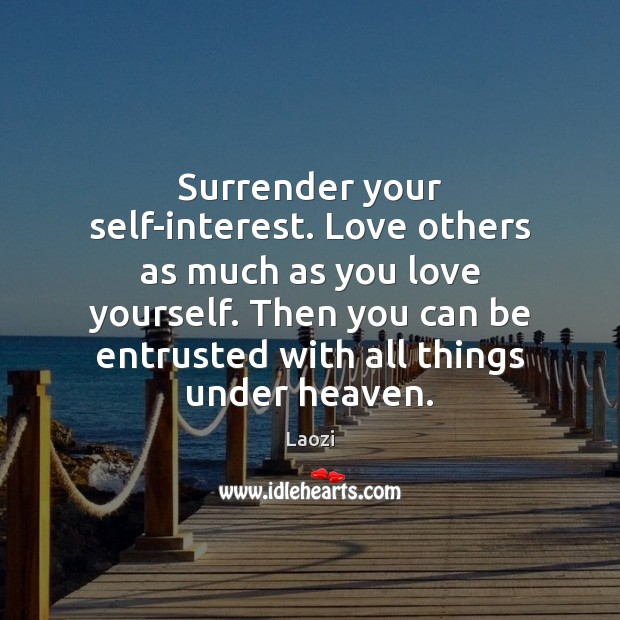 Image, Surrender your self-interest. Love others as much as you love yourself. Then
